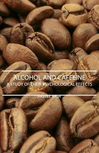 Alcohol And Caffeine - A Study Of Their Psychological Effects