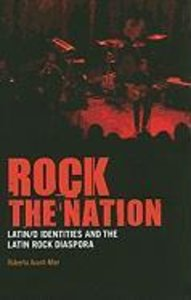Rock the Nation: Latin/o Identities and the Latin Rock Diaspora