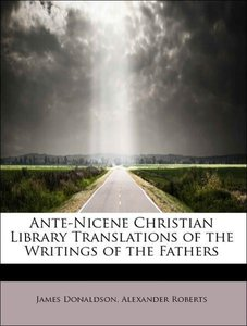 Ante-Nicene Christian Library Translations of the Writings of th