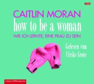 Caitlin Moran: How To Be A Woman