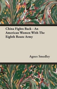 China Fights Back - An American Women With The Eighth Route Army