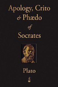The Apology, Crito and Phaedo of Socrates