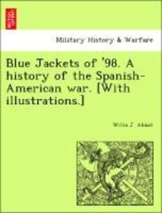 Blue Jackets of '98. A history of the Spanish-American war. [Wit