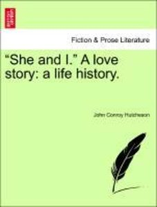 """She and I."" A love story: a life history. Vol. II"