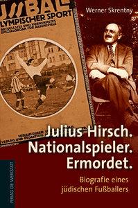 Julius Hirsch. Nationalspieler. Ermordet