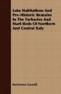 Lake Habitations And Pre-Historic Remains In The Turbaries And M
