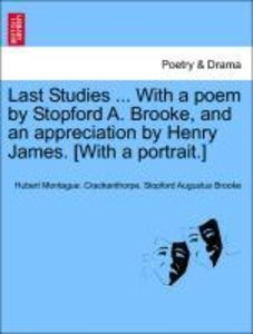 Last Studies ... With a poem by Stopford A. Brooke, and an appre