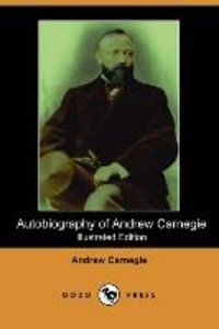 Autobiography of Andrew Carnegie (Illustrated Edition) (Dodo Pre