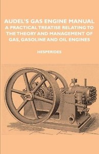 Audel's Gas Engine Manual - A Practical Treatise Relating to the