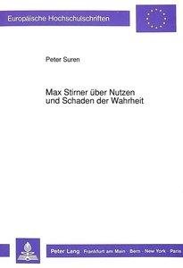 Max Stirner über Nutzen und Schaden der Wahrheit