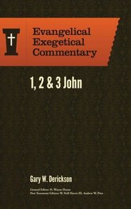 1, 2 & 3 John - Evangelical Exegetical Commentary