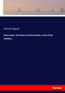 Daisy Swain, the flower of Shenandoah, a tale of the rebellion