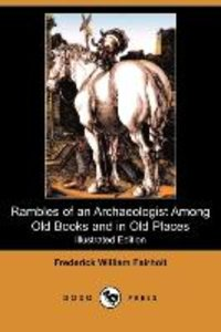 Rambles of an Archaeologist Among Old Books and in Old Places (I