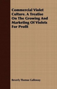 Commercial Violet Culture. A Treatise On The Growing And Marketi