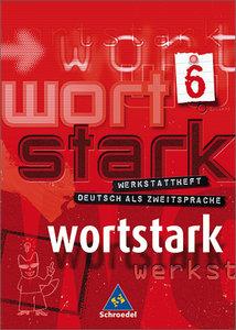 Wortstark 6. Werkstattheft. Deutsch als Zweitsprache