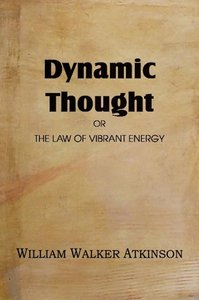 Dynamic Thought or The Law of Vibrant Energy