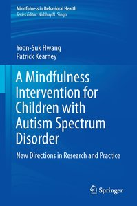 A Mindfulness Intervention for Children with Autism Spectrum Dis
