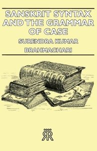 Sanskrit Syntax and the Grammar of Case