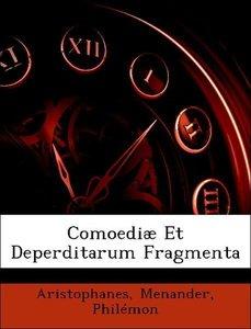 Comoediæ Et Deperditarum Fragmenta