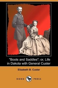 Boots and Saddles; Or, Life in Dakota with General Custer (Dodo