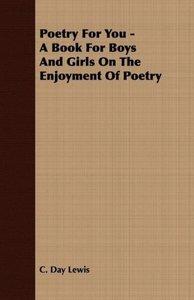 Poetry For You - A Book For Boys And Girls On The Enjoyment Of P