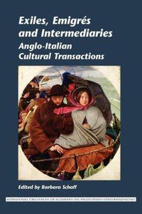 Exiles, Emigres and Intermediaries: Anglo-Italian Cultural Trans