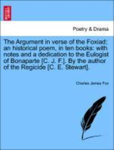 The Argument in verse of the Foxiad; an historical poem, in ten