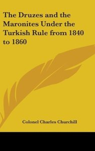 The Druzes and the Maronites Under the Turkish Rule from 1840 to