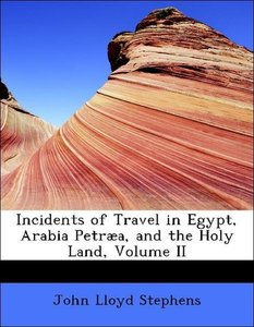 Incidents of Travel in Egypt, Arabia Petræa, and the Holy Land,