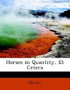 Horace in Quantity, Et Cetera