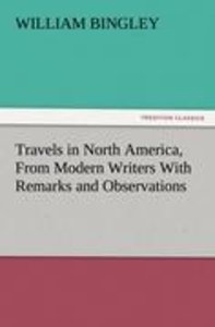 Travels in North America, From Modern Writers With Remarks and O