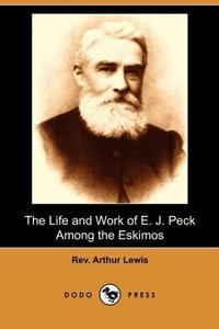 The Life and Work of E. J. Peck Among the Eskimos (Dodo Press)