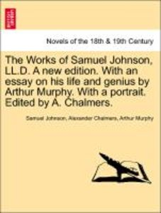 The Works of Samuel Johnson, LL.D. A new edition. With an essay
