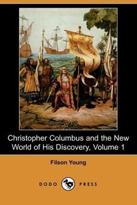 Christopher Columbus and the New World of His Discovery, Volume