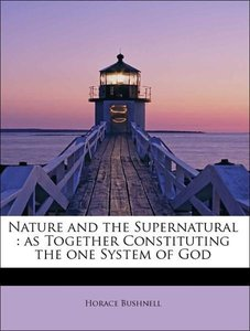 Nature and the Supernatural : as Together Constituting the one S