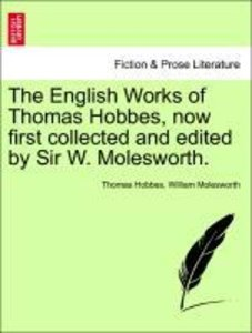The English Works of Thomas Hobbes, now first collected and edit