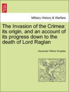 The Invasion of the Crimea: its origin, and an account of its pr