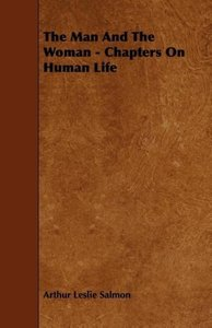 The Man and the Woman - Chapters on Human Life