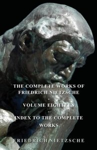 The Complete Works of Friedrich Nietzsche - Volume Eighteen - In