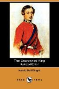 The Uncrowned King (Illustrated Edition) (Dodo Press)
