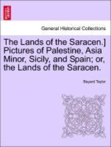 The Lands of the Saracen.] Pictures of Palestine, Asia Minor, Si