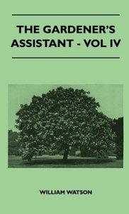 The Gardener's Assistant - Vol IV