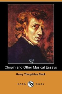 CHOPIN & OTHER MUSICAL ESSAYS