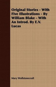 Original Stories - With Five Illustrations - By William Blake -