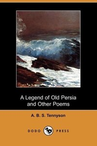 A Legend of Old Persia and Other Poems (Dodo Press)