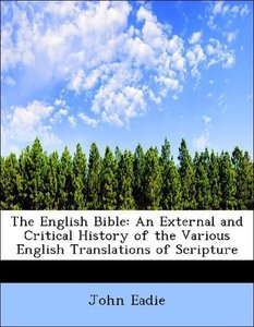 The English Bible: An External and Critical History of the Vario