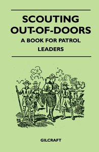 Scouting Out-Of-Doors - A Book for Patrol Leaders