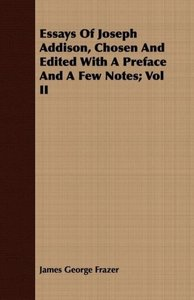 Essays of Joseph Addison, Chosen and Edited with a Preface and a
