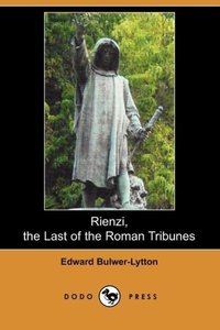 Rienzi, the Last of the Roman Tribunes (Dodo Press)