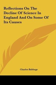 Reflections On The Decline Of Science In England And On Some Of